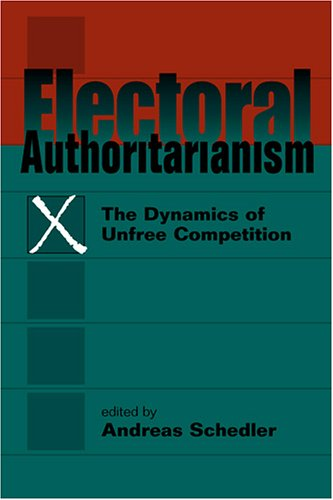 Electoral Authoritarianism: The Dynamics of Unfree...