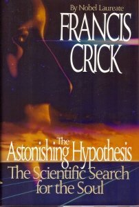 The Astonishing Hypothesis: The Scientific Search for the Soul, Crick,Francis Harry Compton/ Grossman,B.