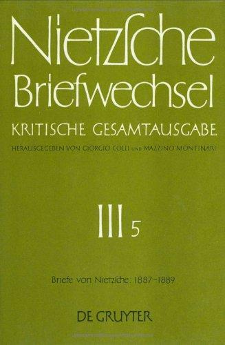 Nietzsche, Friedrich: Briefwechsel. Abteilung 3: Briefwechsel, Bd.5, Friedrich Nietzsche Briefe, Januar 1887 - Dezember 1889: Band 5