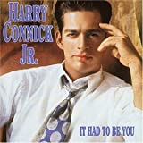It Had to Be You Harry Connick Jr