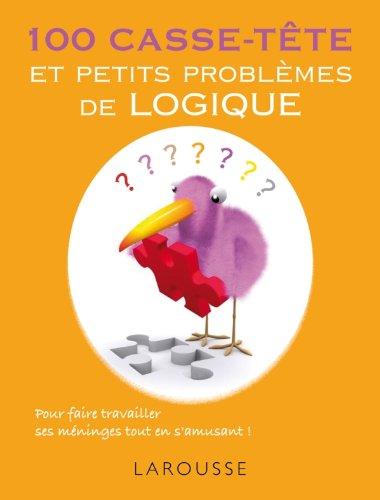 100 casse-tête et petits problèmes de logique