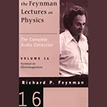 The Feynman Lectures on Physics: Volume 16, Feynman on Electromagnetism (       UNABRIDGED) by Richard P. Feynman Narrated by Richard P. Feynman