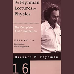 The Feynman Lectures on Physics: Volume 16, Feynman on Electromagnetism Lecture