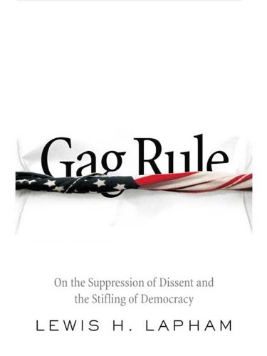 Gag Rule: On the Suppression of Dissent and the Stifling of Demo