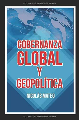 Gobernanza  Global  y  Geopolítica  [Mateo, Nicolás] (Tapa Blanda)