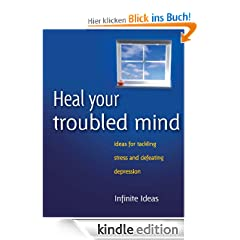 Heal your troubled mind: Ideas for tackling stress and defeating depression (Brilliant Little Ideas)