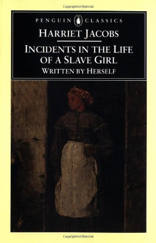 Incidents in the Life of a Slave Girl: AND A True Life of Slavery (Penguin Classics)