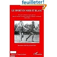 Le sport en noir et blanc: Du sport colonial au sport africain dans les anciens territoires français d'Afrique...