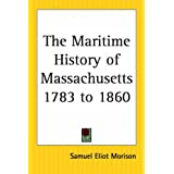 The Maritime History Of Massachusetts 1783 To 1860 ~ Samuel Eliot Morison