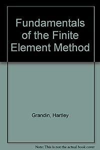 Fundamentals of the Finite Element Method: Hartley, Jr. Grandin