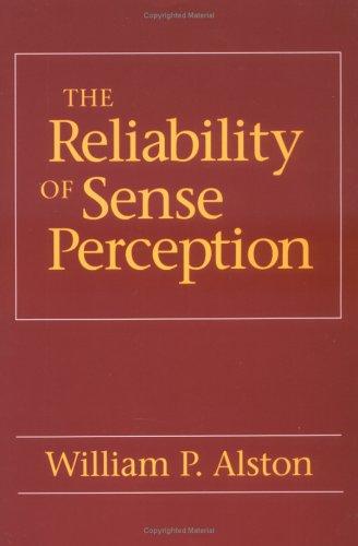 The Reliability of Sense Perception, WILLIAM P. ALSTON