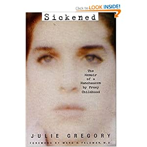 sickened the memoir of a munchausen by proxy childhood by julie gregory Books about munchausen syndrome by proxy | what should i read next  register for  sickened: the true story of a lost childhood - julie gregory info/ buy.