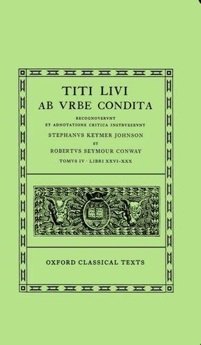 Ab Urbe Condita: Volume IV:  Books XXVI-XXX (Oxford Classical Texts) (Bks.26-30) PDF
