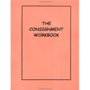 The Consignment Workbook: How to Make Money Selling Used Goods on Consignment