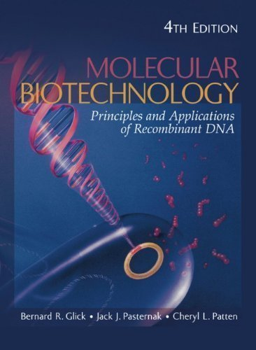 Molecular Biotechnology: Principles and Applications of Recombinant DNA 4th (fourth) Edition by Glick, Bernard R., Pasternak, Jack J., Patten, Cheryl L. published by ASM Press (2009)