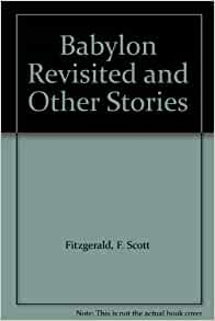 babylon revisited f. scott fitzgerald essay F scott fitzgerald – babylon revisited f scott fitzgerald was a prolific american writer whose professional life was as exciting and renowned as his personal life.