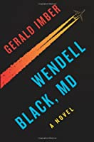 Wendell Black, MD: A Novel