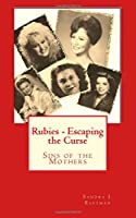 Rubies - Escaping the Curse: Sins of the Mothers (Rubies Family Saga) (Volume 3)