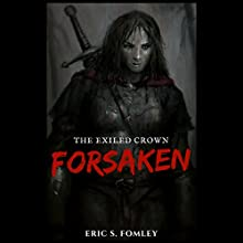 Forsaken: The Exiled Crown, Book 1 | Livre audio Auteur(s) : Eric S. Fomley Narrateur(s) : Charlie Boswell