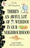 Colin McNaughton There's an Awful Lot of Weirdos in Our Neighbourhood!: A Book of Rather Silly Verse and Pictures (Young Childrens Fiction)