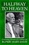 Halfway to Heaven: Concluding Memoirs of a Literary Life (0750918373) by Hart-Davis, Rupert