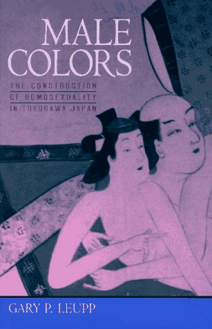 Male Colors: The Construction of Homosexuality in Tokugawa Japan, by Gary Leupp