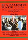 Be A Successful Punter: With Fineform as your guide: Written by Clive Holt, 1988 Edition, (1st Paperback Edition) Publisher: Fineform Racing Publications [Paperback]