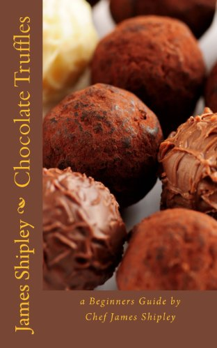 Chocolate Truffles: a beginners guide by Chef James Shipley