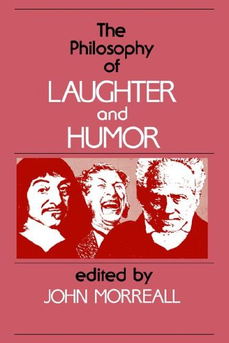 The Philosophy of Laughter and Humor (SUNY Series in...