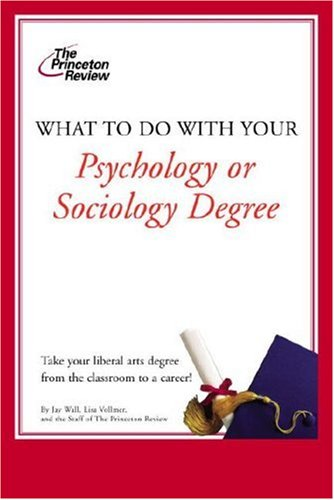 What to Do with Your Psychology or Sociology Degree (Career Guides)