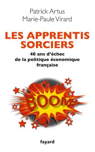 Les apprentis sorciers : 40 ans d'échec de la politique économique française (Documents)
