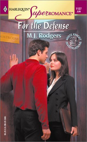 For the Defense: White Knight Investigations (Harlequin Superromance No. 1137), M. J. Rodgers
