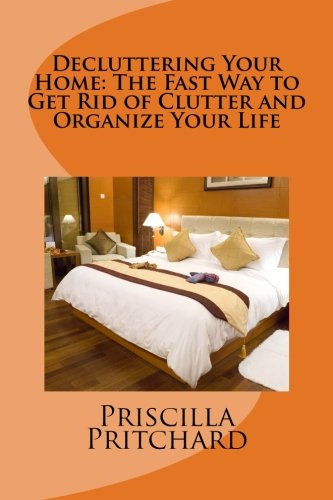 decluttering-your-home-the-fast-way-to-get-rid-of-clutter-and-organize-your-life-declutter-and-simpl
