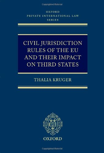 Civil Jurisdiction Rules of the EU and their Impact on Third States (Oxford Private International Law)