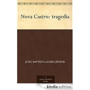 Nova Castro: tragedia (Portuguese Edition) Joao Baptista Gomes Junior