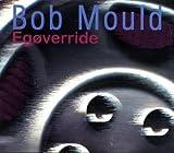 Bob Mould Egoverride