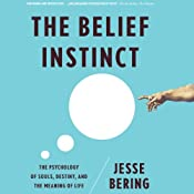 The Belief Instinct: The Psychology of Souls, Destiny, and the Meaning of Life   [Jesse Bering]