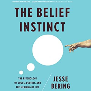The Belief Instinct: The Psychology of Souls, Destiny, and the Meaning of Life | [Jesse Bering]