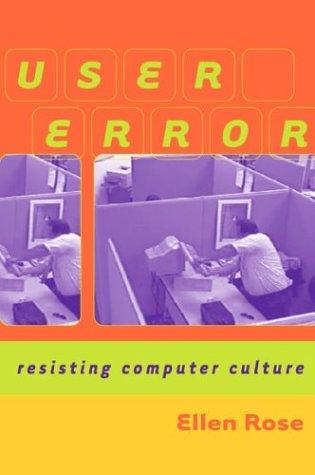 User Error: Resisting Computer Culture
