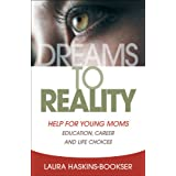 Dreams to Reality: Help for Young Moms: Education, Career, and Life Choices [Paperback]