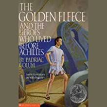 The Golden Fleece and the Heroes who Lived Before Achilles (       UNABRIDGED) by Padraic Colum Narrated by Fred Williams