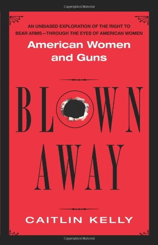 Blown Away: American Women and Guns: Caitlin Kelly: 9780743464185: Amazon.com: Books