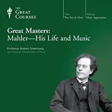 Great Masters: Mahler - His Life and Music Lecture Auteur(s) :  The Great Courses Narrateur(s) : Professor Robert Greenberg