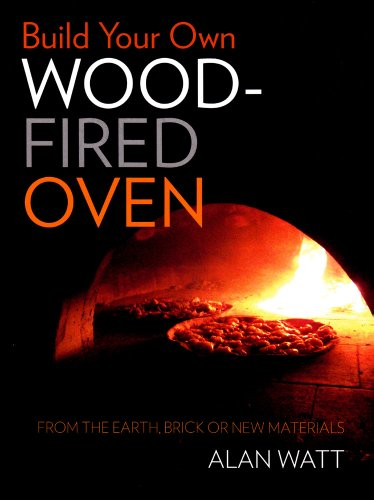 Download Build Your Own Wood-Fired Oven: From the Earth, Brick or New Materials