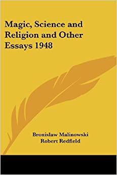bronislaw malinowski in his classic essay magic science and religion This book presents essays by renowned anthropologist malinowski, known for his talent to bring together the warm reality of human living with the cool abstractions of.