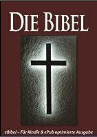 Die BIBEL [eBible - F�r eBook-Leseger�te optimierte Ausgabe] (German Edition)