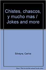 Chistes, chascos, y mucho mas / Jokes and more (Spanish Edition