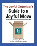 img - for The Joyful Organizer's Guide to a Joyful Move: Everything You Need to Know to Stay Organized During Your Family's Move book / textbook / text book