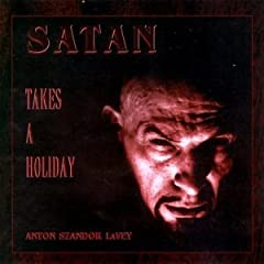 Satan Takes A Holiday by Magus Anton Szandor LaVey