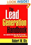 The Lead Generation Handbook: How to Generate All the Sales You'll Ever Need -- Quickly, Easily, and Inexpensively